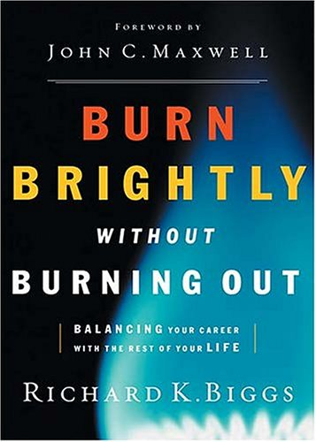Burn Brightly Without Burning Out: Balancing Your Career with the Rest of Your Life