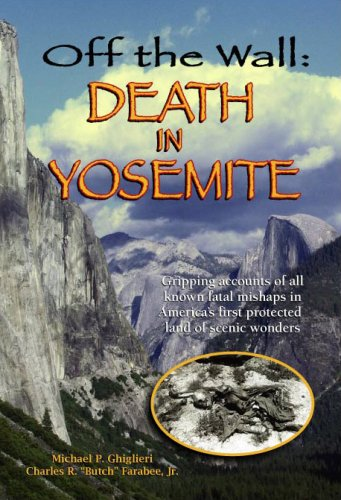 off-the-wall-death-in-yosemite-gripping-accounts-of-all-known-fatal-mishaps-in-america-s-first-protected-land-of-scenic-wonders