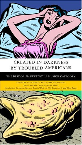 Created in Darkness by Troubled Americans: The Best of McSweeneys Humor Category