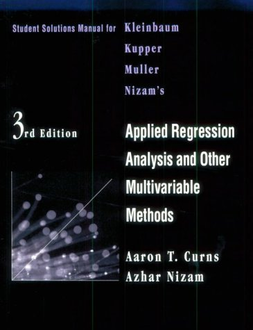 Student Solutions Manual for Kleinbaum, Kupper, Muller, and Nizam's Applied Regression Analysis and Other Multivariable Methods