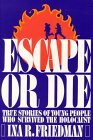 Escape or Die: True Stories of Young People Who Survived the Holocaust