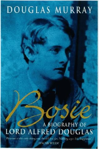 Bosie: A Biography of Lord Alfred Douglas