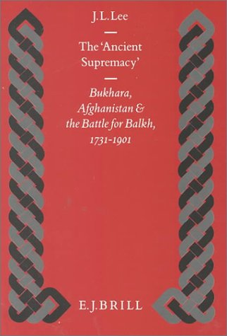 The 'Ancient Supremacy': Bukhara, Afghanistan and the Battle for Balkh, 1731-1901