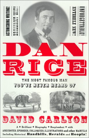 Dan Rice The Most Famous Man You've Never Heard Of by David Carlyon