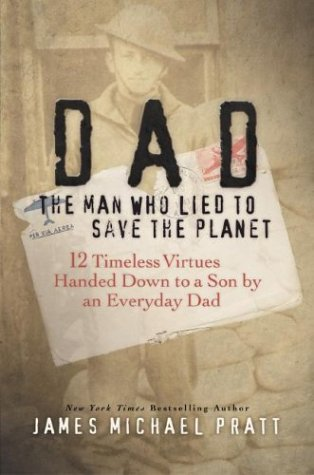 dad-the-man-who-lied-to-save-the-planet-12-timeless-virtues-handed-down-to-a-son-by-an-everyday-dad