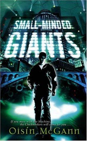 Small-Minded Giants by Oisin McGann