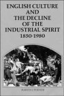English culture and the decline of the industrial spirit, 1850 1980 by Martin J. Wiener