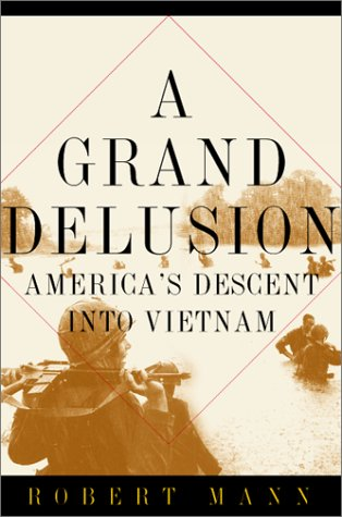 A Grand Delusion: America's Descent Into Vietnam