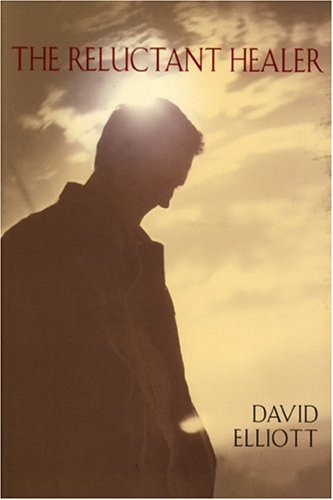 The Reluctant Healer by David      Elliott