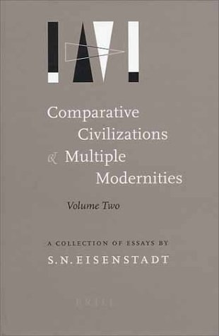 Comparative Civilizations And Multiple Modernities (Comparative Civilizations And Multiple Modernities, 2)