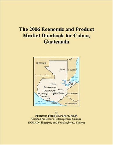The 2006 Economic and Product Market Databook for Coban, Guatemala