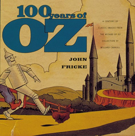 100 Years of Oz: A Century of Classic Images from the Wizard of Oz Collection of Willard Carroll 978-1556709401 DJVU EPUB por John Fricke