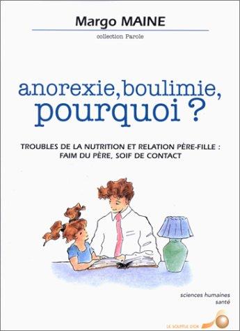 Anorexie, Boulimie, Pourquoi ? Troubles De La Nutrition Et Relation Père Fille:  Faim Du Père En Soif De Contact