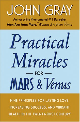 Practical Miracles for Mars and Venus: Nine Principles for Lasting Love, Increasing Success, and Vibrant Health in the Twenty-first Century