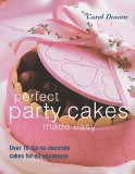 Perfect Party Cakes Made Easy: Over 70 Fun-to-Decorate Cakes for All Occasions