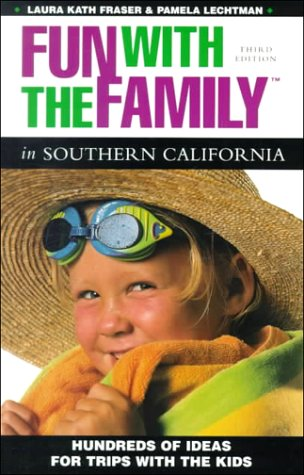 Fun with the Family in Southern California: Hundreds of Ideas for Day Trips with the Kids