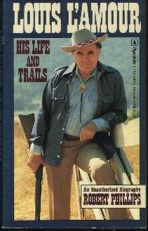 Louis L'Amour: His Life and Trials: An Unauthorized Biography