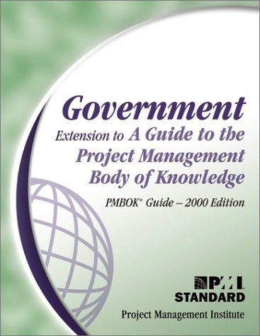 Government Extension To A Guide To The Project Management Body Of Knowledge (Pmbok Guide)  2000 Edition