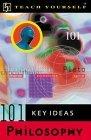 Teach Yourself 101 Key Ideas: Philosophy