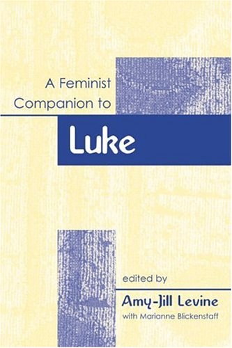A Feminist Companion To Luke (Feminist Companion to the New Testament and Early Christian Writings, #3)