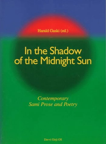 In the Shadow of the Midnight Sun: Contemporary Sami Prose and Poetry