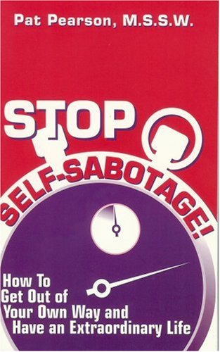 Stop Self-Sabotage!: How to Get Out of Your Own Way and Have an Extraordinary Life