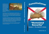 Constitutional Homeland Security: A Call For Americans To Revitalize The Militia Of The Several States. Volume I, The Nation In Arms