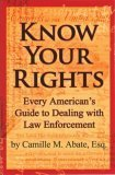 Know Your Rights: Every American's Guide to Dealing with Law Enforcement