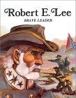 Robert E. Lee: Brave Leader