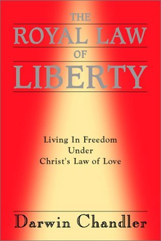 The Royal Law of Liberty: Living in Freedom Under Christ's Law of Love