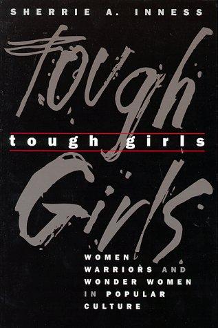Tough Girls: Women Warriors and Wonder Women in Popular Culture