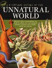 A Natural History Of The Unnatural World: Discover What Crytozoology Can Teach Us About Over One Hundred Fabulous Creatures That Inhabit Earth, Sea And Sky
