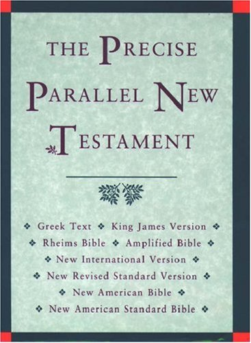 The Precise Parallel New Testament: Greek Text BL King James Version BL Rheims Bible BL New International Version BL New Revised Standard Version BL New ... American Standard Bible BL Amplified Bible