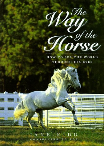 The Way of the Horse: How to See the World Through His Eyes
