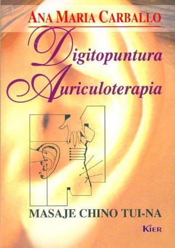 Digitopuntura - Auriculoterapia/ Digipoint Therapy -auriculotheraphy: Masaje Chino Tui-na / Chinese Massage Tui-na