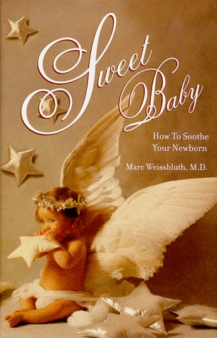 Sweet Baby : How To Soothe Your Newborn