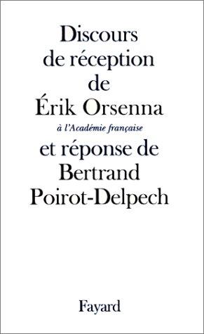 Discours de réception de Érik Orsenna à l'Académie française et réponse de M. Bertrand Poirot-Delpech