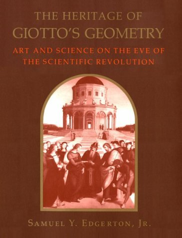 The Heritage Of Giotto's Geometry: Art And Science On The Eve Of The Scientific Revolution