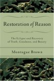 Restoration of Reason: The Eclipse and Recovery of Truth, Goodness, and Beauty