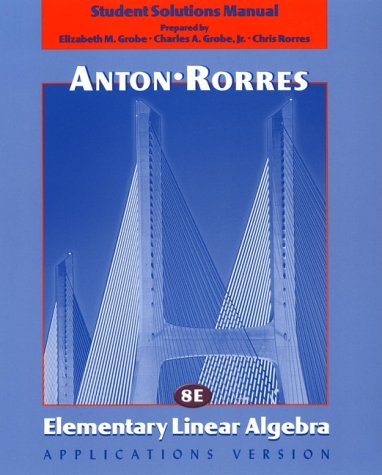 Student Solutions Manual: Elementary Linear Algebra , Applications Version