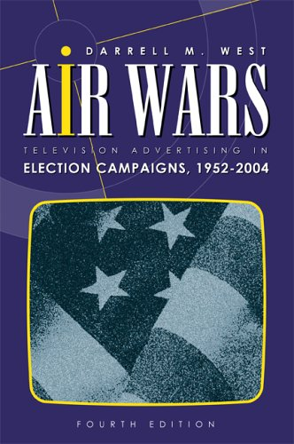 Air Wars: Television Advertising in Election Campaigns, 1952-2004, 4th Edition