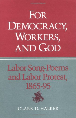 For Democracy, Workers, and God: Labor Song-Poems and Labor Protest, 1865-95