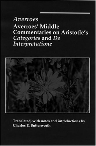 Averroes' Middle Commentaries on Aristotles Categories and De Interpretatione
