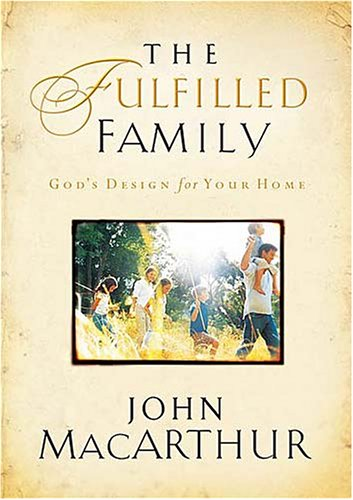 The Fulfilled Family by John F. MacArthur Jr.