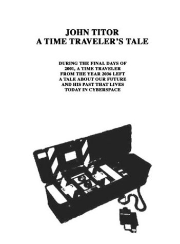John Titor A Time Traveler's Tale by John Titor Foundation