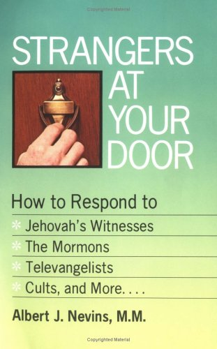 Strangers at Your Door: How to Respond to Jehovah Witnesses, the Mormons, Televangelists, Cults, and More