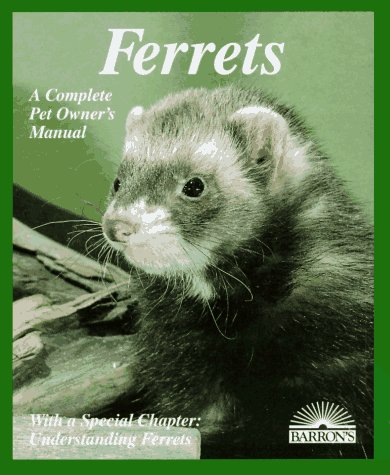 Ferrets: Everything about Purchase, Care, Nutrition, Diseases, Behavior, and Breeding