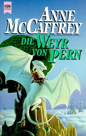 Die Weyr von Pern (Die Drachenreiter von Pern, #11)