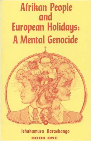 Afrikan People And European Holidays: A Mental Genocide Book One