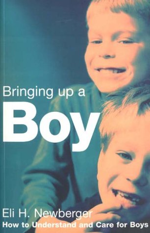Bringing Up a Boy: How to Understand and Care for Boys